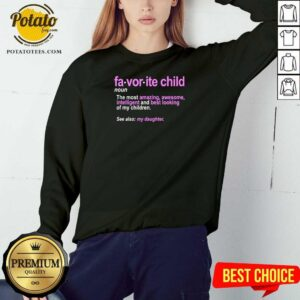 Favorite Child Definition The Most Amazing Awesome Intelligent Mom And Dad Daughter Sweatshirt - Design by Potatotees.com