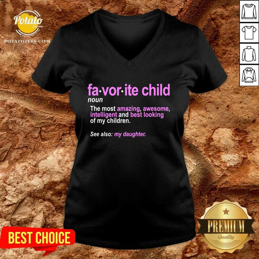 Favorite Child Definition The Most Amazing Awesome Intelligent Mom And Dad Daughter V-neck - Design by Potatotees.com