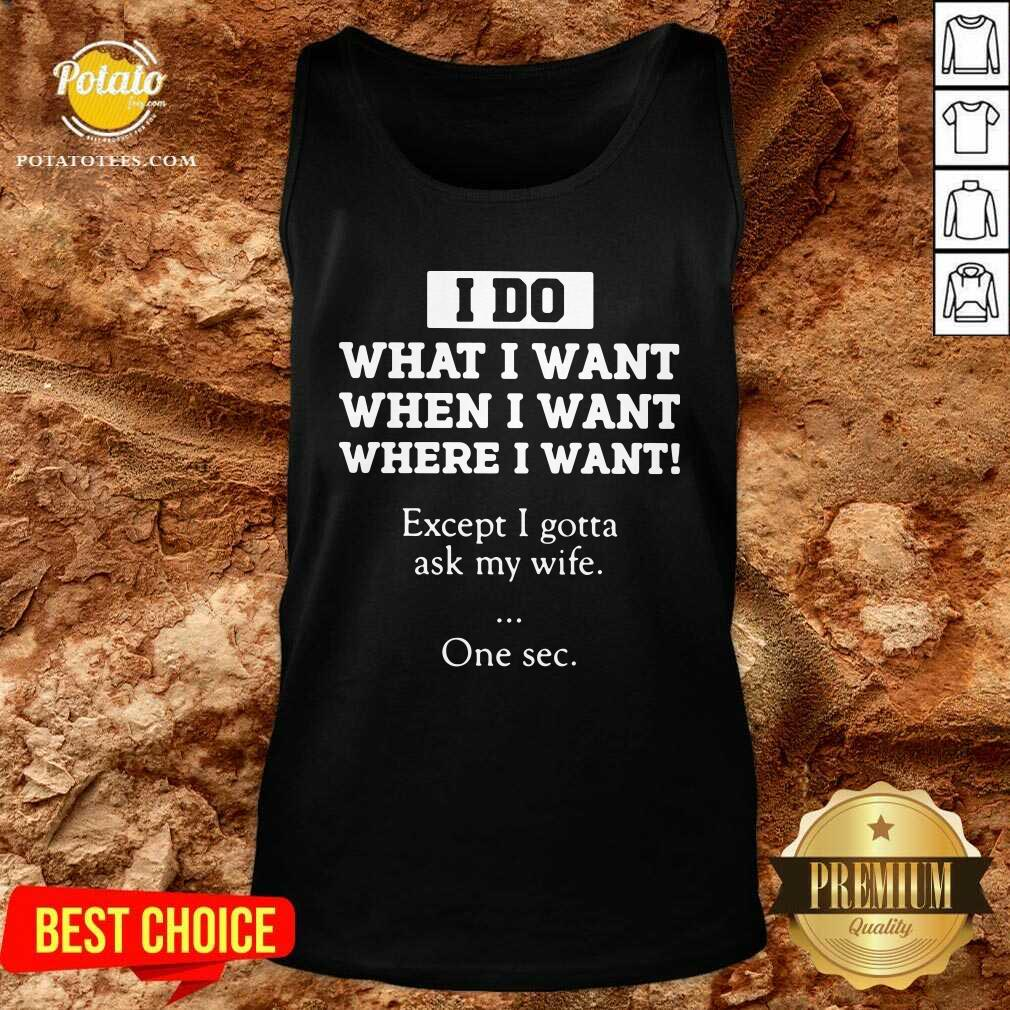 I Do What I Want Except I Gotta Ask My Wife One Sec Tank-Top - Design by Potatotees.com