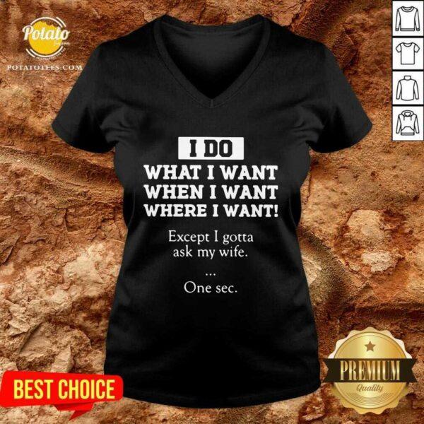 I Do What I Want Except I Gotta Ask My Wife One Sec V-neck - Design by Potatotees.com