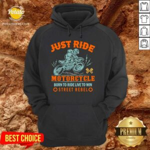 Funny Just Ride Motorcycle Born To Ride Live To Win Street Rebel Hoodie - Design by Potatotees.com