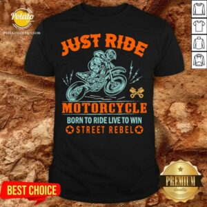Funny Just Ride Motorcycle Born To Ride Live To Win Street Rebel Shirt - Design by Potatotees.com