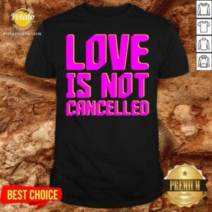Love Is Not Cancelled 2020 Shirt- Design by Potatotees.com