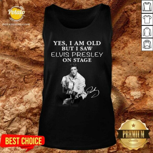 Yes I Am Old But I Saw Elvis Presley On Stage Tank-Top - Design By Potatotees.com