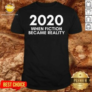 2020 When Fiction Became Reality Quote Shirt - Design by Potatotees.com