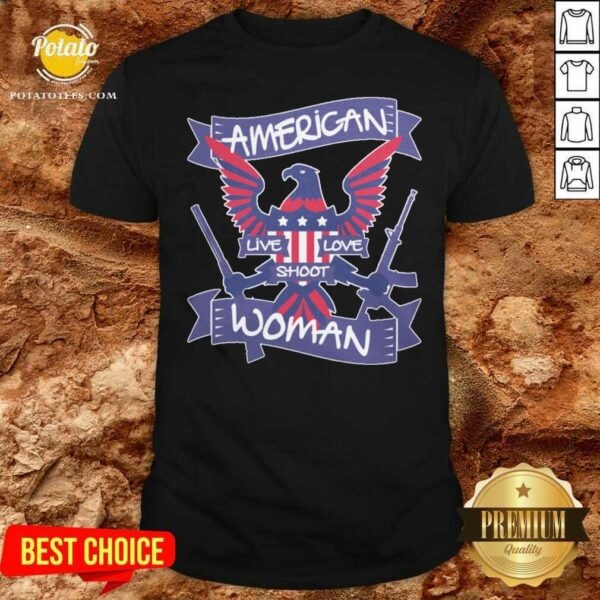 American Live Love Shoot Woman Shirt- Design by Potatotees.com