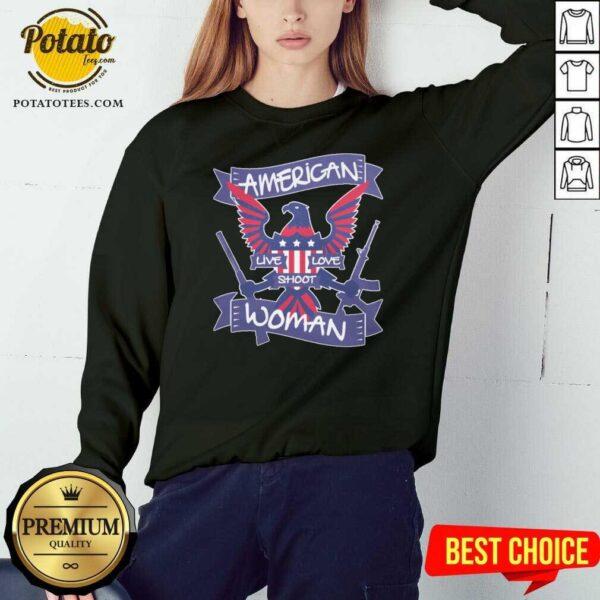 American Live Love Shoot Woman Sweatshirt- Design by Potatotees.com