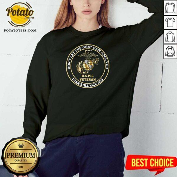 Don't Let Gray Hair Fool You I Can Still Kick Ass USMC Veteran Sweatshirt - Design by Potatotees.com