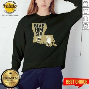 New Orleans Saints Give Him Six Sweatshirt - Design By Potatotees.com