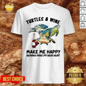 Turtles And Wine Make Me Happy Humans Make My Head Hurt Shirt - Design by Potatotees.com