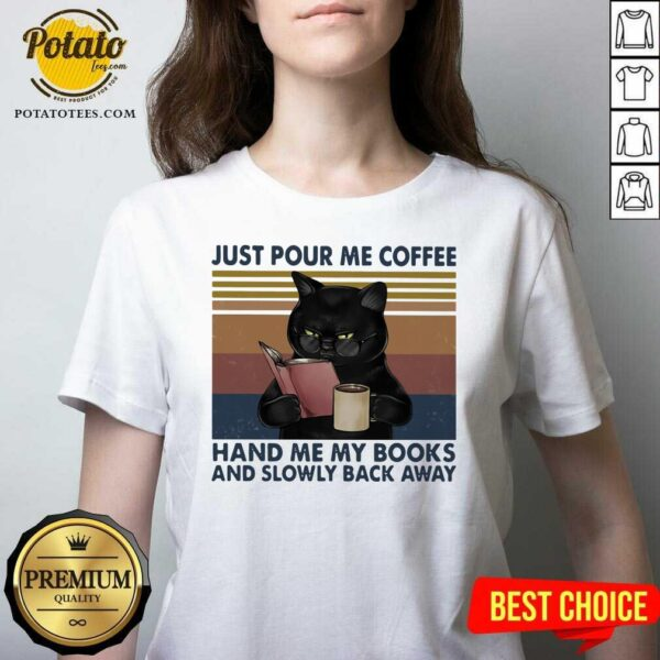 Great Black Cat Just Pour Me Coffee Hand Me My Books And Slowly Back Away Vintage V-neck - Design By Potatotees.com