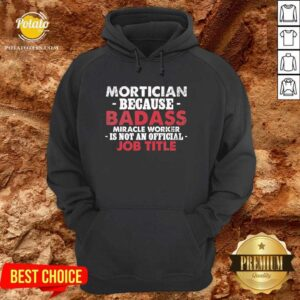 Mortician Because Badass Miracle Worker Is Not Am Job Title Funeral Director Mortician Hoodie - Design by potatotees.com