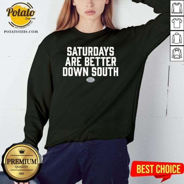 New Saturdays Are Better Down South Sweatshirt - Design By Potatotees.com