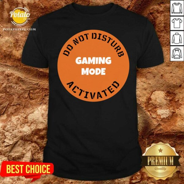 Cgs Technology Gaming Mode Do Not Disturb Activated Shirt - Design By Potatotees.com
