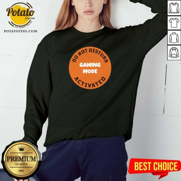 Cgs Technology Gaming Mode Do Not Disturb Activated Sweatshirt - Design By Potatotees.com