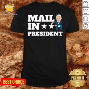 Nice Mail In President Joe Biden Election Fraud Shirt - Design by potatotees.com
