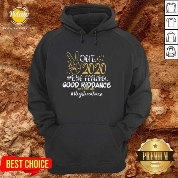 Out 2020 Bye Felicia Good Riddance Don't Come Back Registered Nurse Hoodie - Design by Potatotees.com