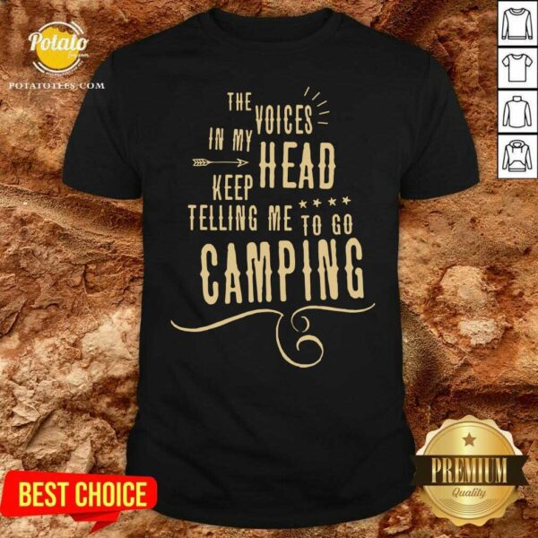 The Voices Head Keep Telling Me To Go Camping Shirt- Design by Potatotees.com