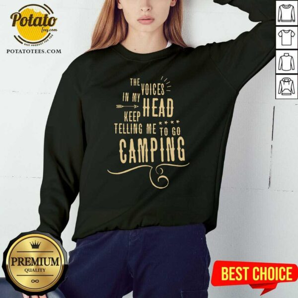 The Voices Head Keep Telling Me To Go Camping Sweatshirt- Design by Potatotees.com