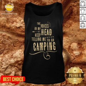 The Voices Head Keep Telling Me To Go Camping Tank-Top- Design by Potatotees.com