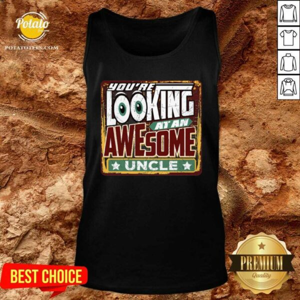 You're Looking At An Awesome Uncle Tank-Top - Design by Potatotees.com