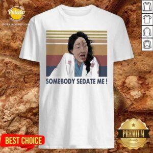 Official Somebody Sedate Me Vintage Shirt - Design by potatotees.com