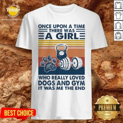 Once Upon A Time There Was A Girl Who Really Loved Dogs And Gym It Was Me The And Vintage Shirt - Design by potatotees.com