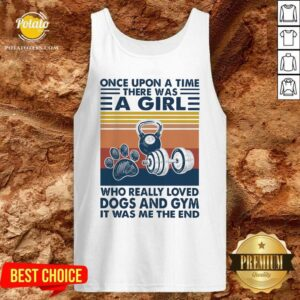 Once Upon A Time There Was A Girl Who Really Loved Dogs And Gym It Was Me The And Vintage Tank Top - Design by potatotees.com