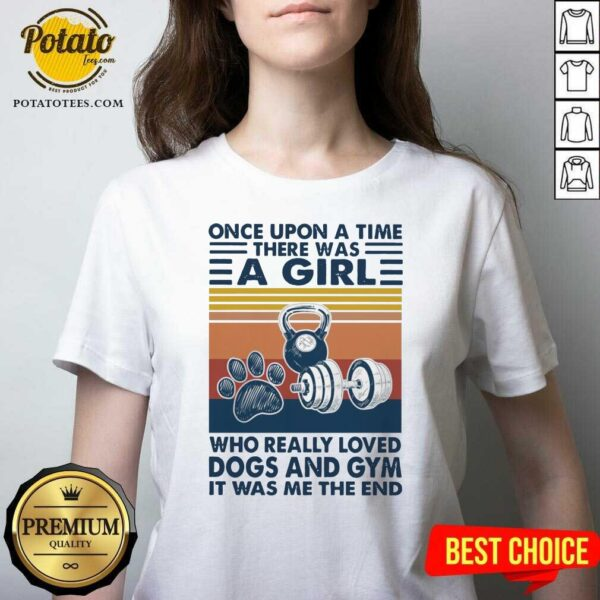 Once Upon A Time There Was A Girl Who Really Loved Dogs And Gym It Was Me The And Vintage V-neck - Design by potatotees.com