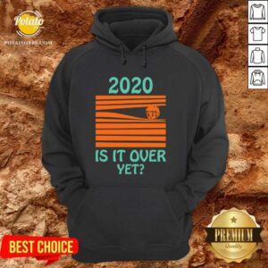 Original 2020 Is It Over Yet Hoodie - Design by potatotees.com