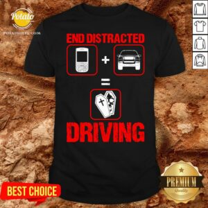 Original End Distracted Driving Driver Shirt - Design By Earstees.com