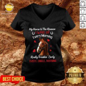 My Horse Is The Reason I Wake Up Every Morning Every Single Morning V-neck - Design by Potatotees.com