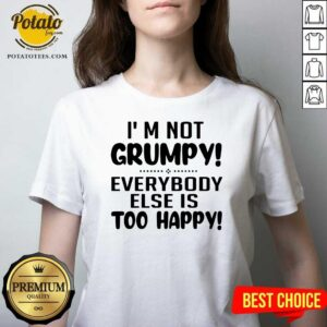 I'm Not Grumpy Everybody Else Is Too Happy V-neck - Design by Potatotees.com