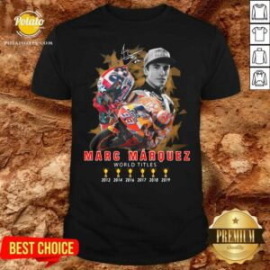 Marc Marquez World Titles 2013 2014 2016 2017 2018 2019 Signature Shirt Design by Potatotees.com
