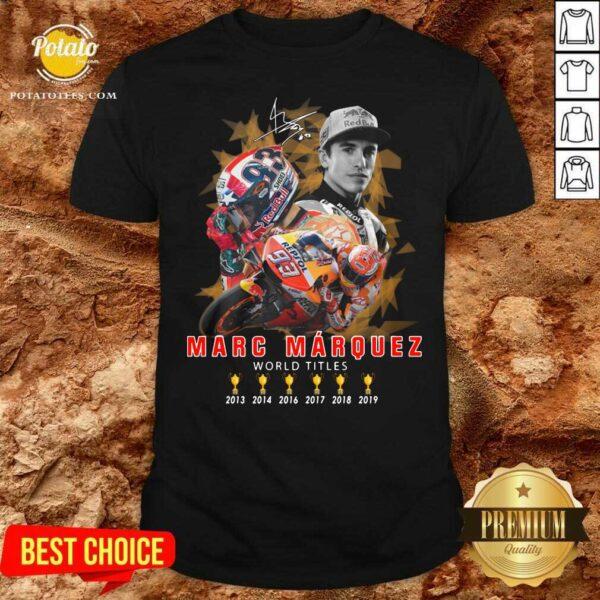 Marc Marquez World Titles 2013 2014 2016 2017 2018 2019 Signature Shirt Design by Potatotees.com