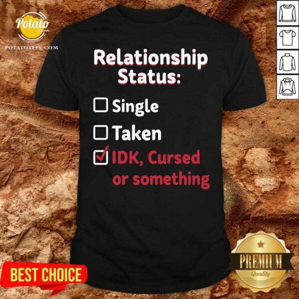 Relationship Status Single Taken Idk Cursed Or Something Shirt - Design By Potatotees.com