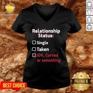 Relationship Status Single Taken Idk Cursed Or Something V-neck - Design By Potatotees.com
