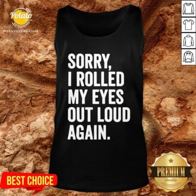 Perfect Sorry I Rolled My Eyes Out Loud Again Tank Top - Design By Potatotees.com