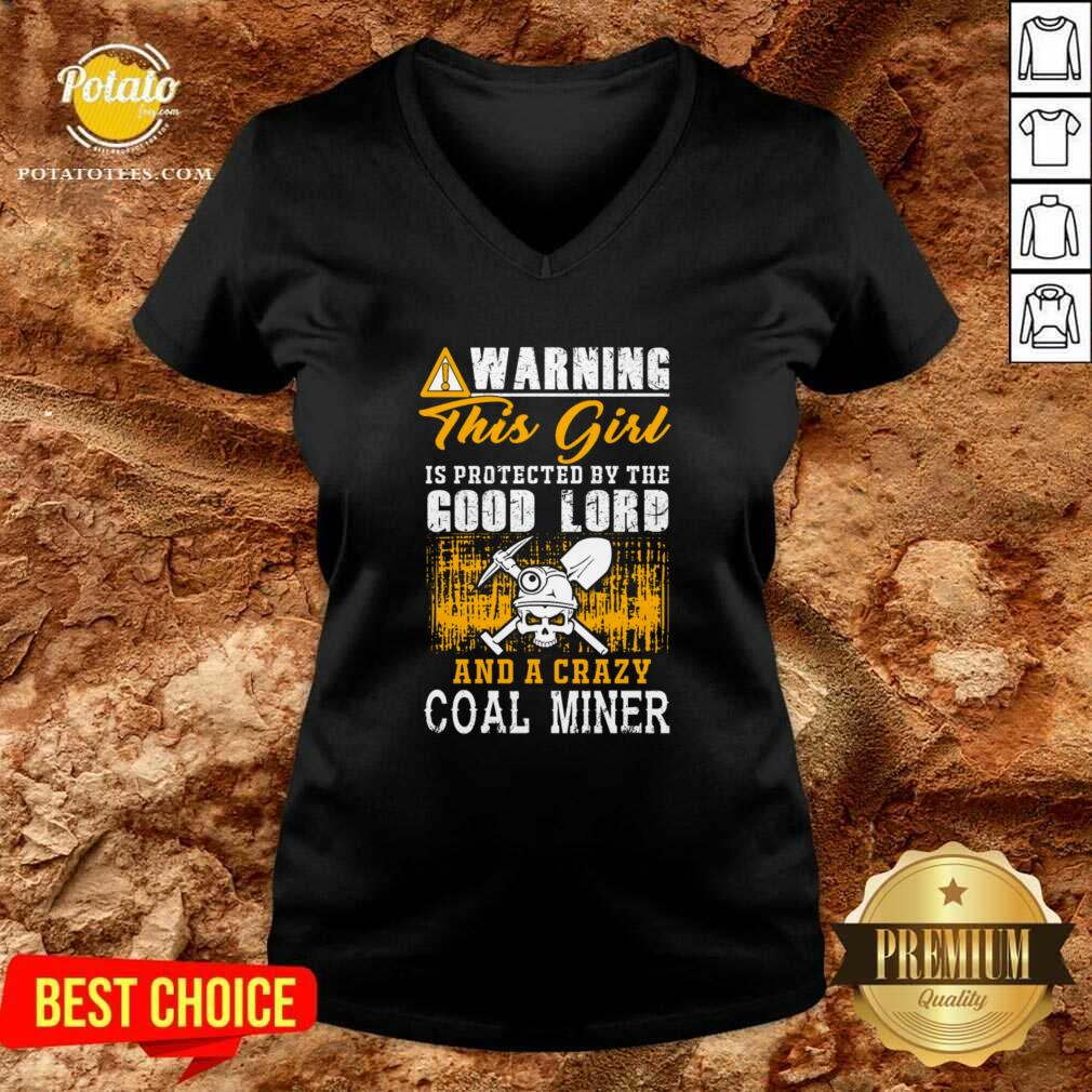 Warning This Girl Is Protected By The Good Lord And A Crazy Coal Miner V-neck- Design by Potatotees.com