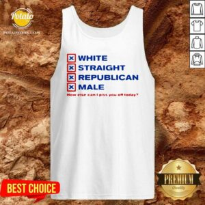 White Straight Republican Male How Else Can I Piss You Off Today Tank-Top - Design by Potatotees.com