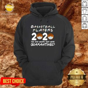 Players Basketball 2020 The One Where They Were Quarantine Hoodie - Design by potatotees.com