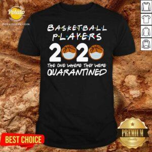 Players Basketball 2020 The One Where They Were Quarantine Shirt - Design by potatotees.com