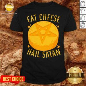 Eat Cheese Hail Satan Shirt - Design by Potatotees.com