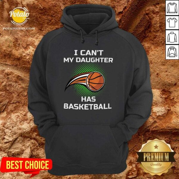 I Cant My Daughter Has Basketball Hoodie- Design by Potatotees.com