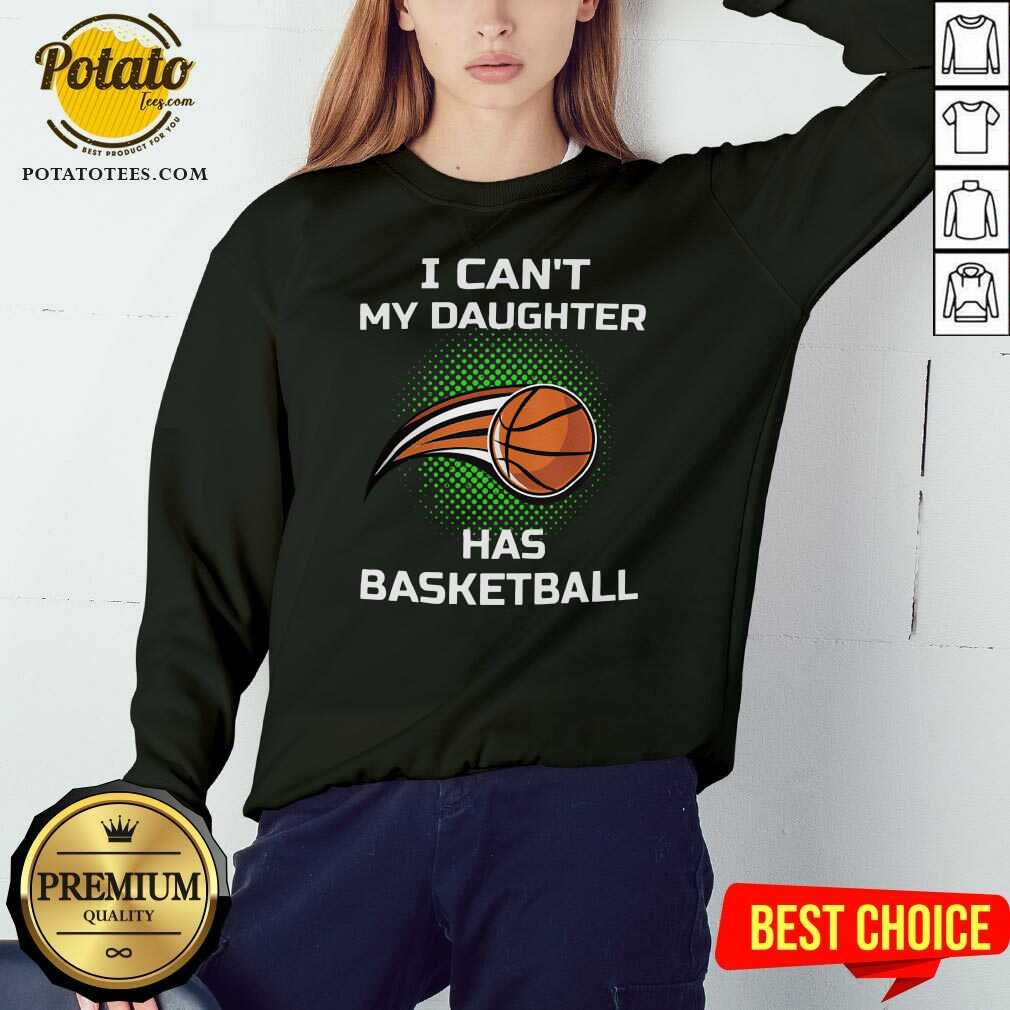 I Cant My Daughter Has Basketball Sweatshirt- Design by Potatotees.com