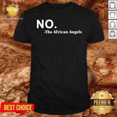 Premium No The African Angels Shirt - Design By Potatotees.com