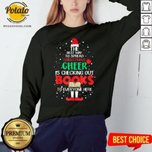 Premium The Best Way To Spread Christmas Cheer Is Checking Out Books To Everyone Here Sweatshirt- Design By Potatotees.com