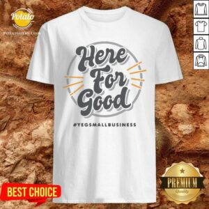 Here For Good Yeg Small Business Shirt - Design by Potatotees.com
