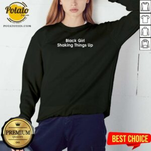 Black Girl Shaking Things Up Sweatshirt - Design By Potatotees.com