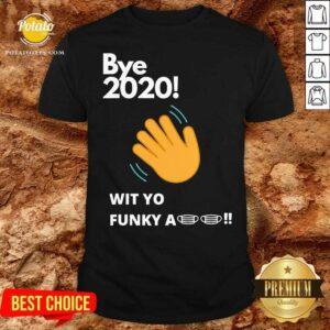 Top Bye 2020 Quarantine Wit Yo Funky A Mask Shirt - Design by potatotees.com